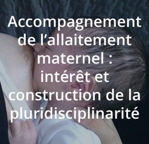 Accompagnement de l'allaitement maternel, intérêt et construction de la pluridisciplinarité. Une formation du centre allaitement Véronique Darmangeat